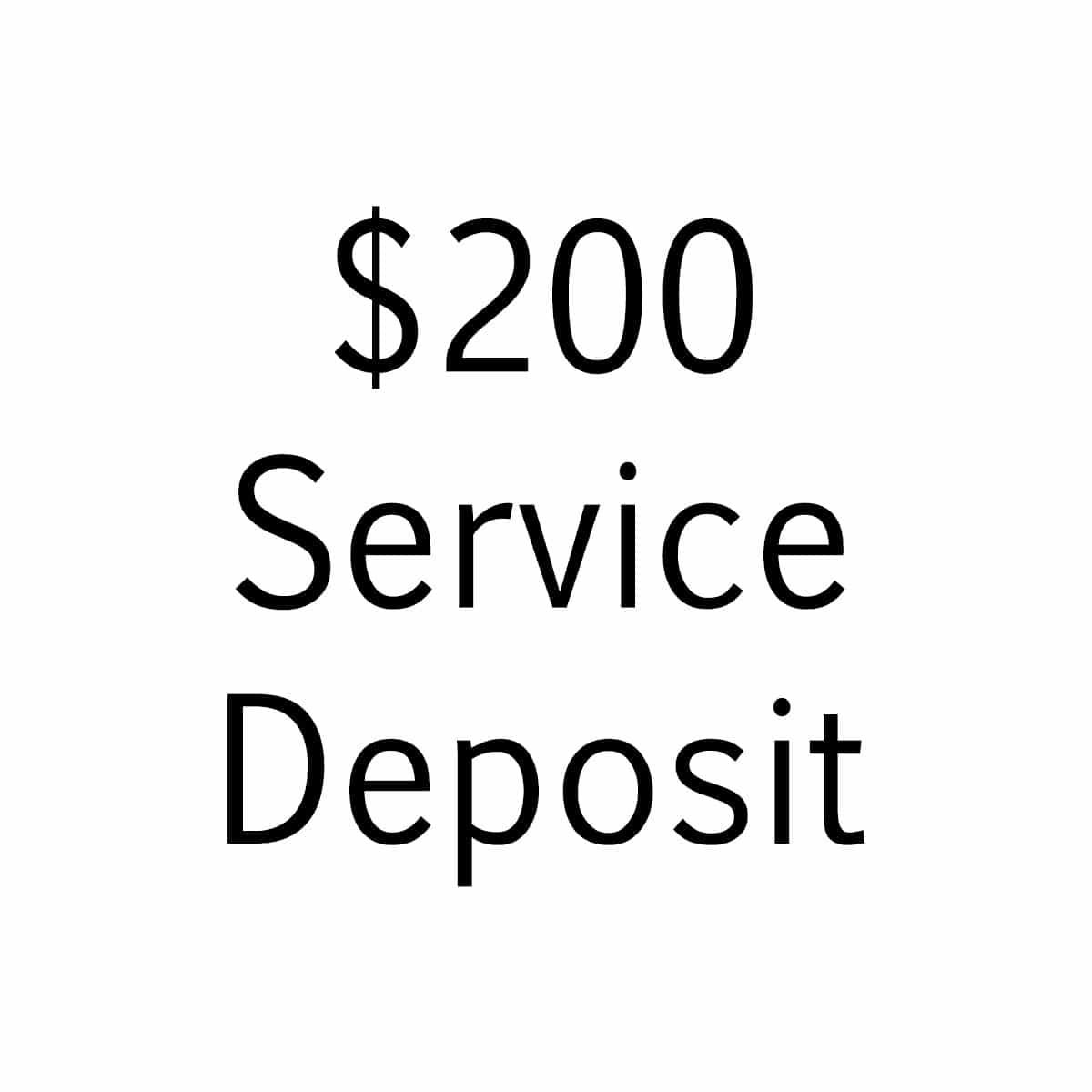Service deposit $200
