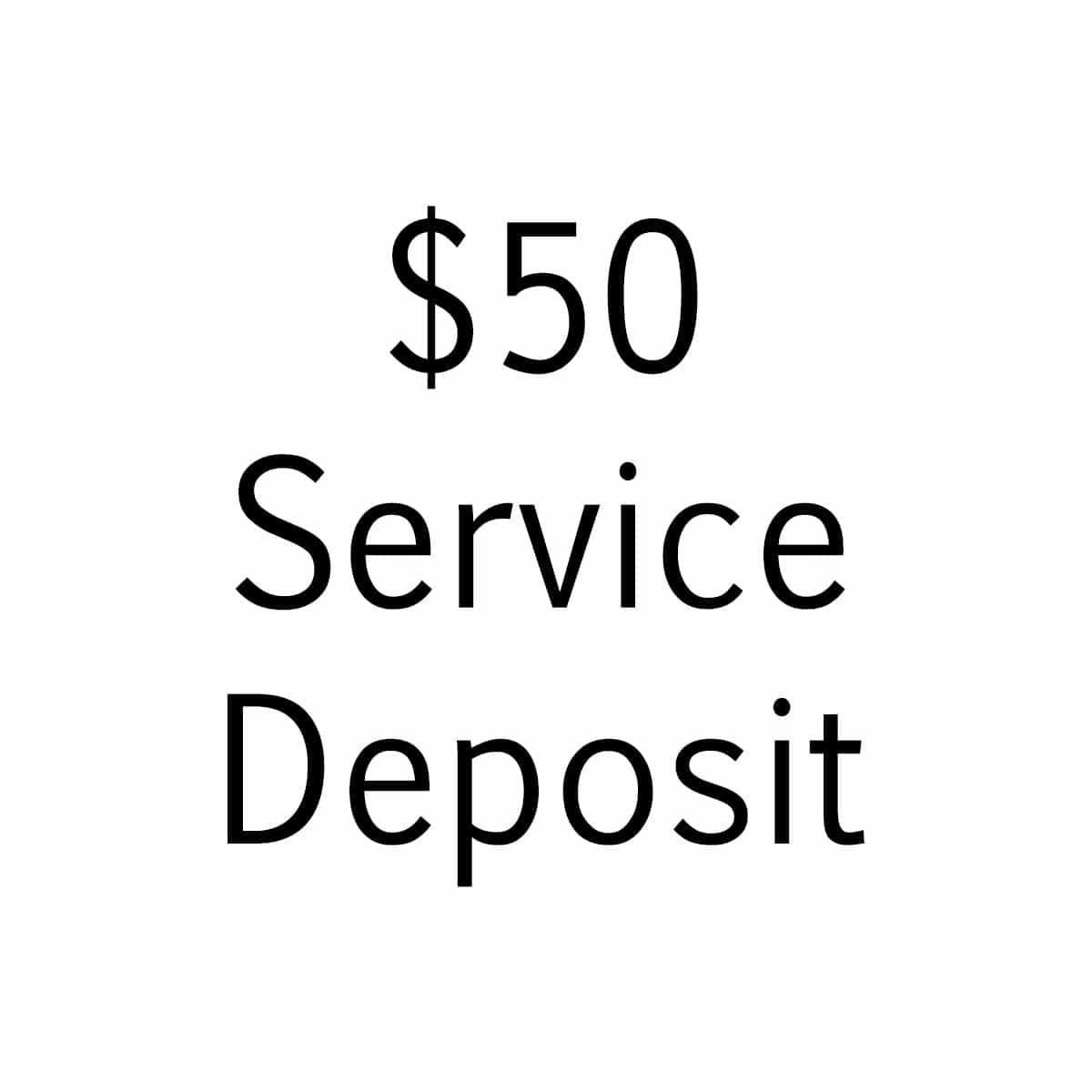 Service deposit $50